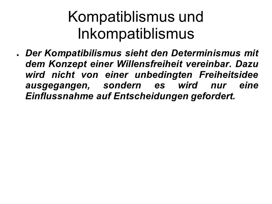 Kompatiblismus und Inkompatiblismus Der Kompatibilismus sieht den Determinismus mit dem Konzept einer Willensfreiheit vereinbar. Dazu wird nicht von e