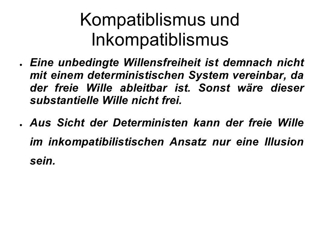 Kompatiblismus und Inkompatiblismus Eine unbedingte Willensfreiheit ist demnach nicht mit einem deterministischen System vereinbar, da der freie Wille