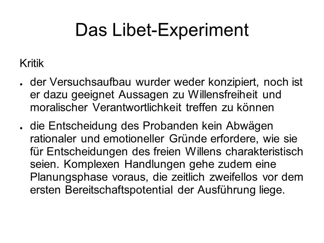 Das Libet-Experiment Kritik der Versuchsaufbau wurder weder konzipiert, noch ist er dazu geeignet Aussagen zu Willensfreiheit und moralischer Verantwo