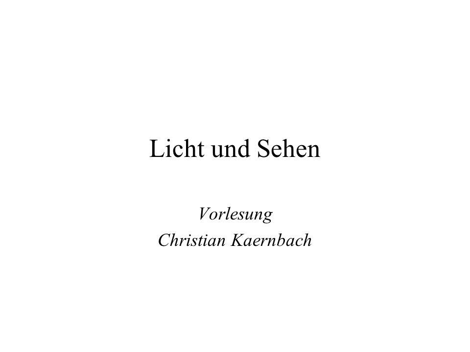 Licht und Sehen Vorlesung Christian Kaernbach