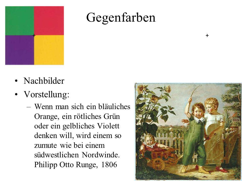 Gegenfarben ++ Nachbilder Vorstellung: –Wenn man sich ein bläuliches Orange, ein rötliches Grün oder ein gelbliches Violett denken will, wird einem so zumute wie bei einem südwestlichen Nordwinde.
