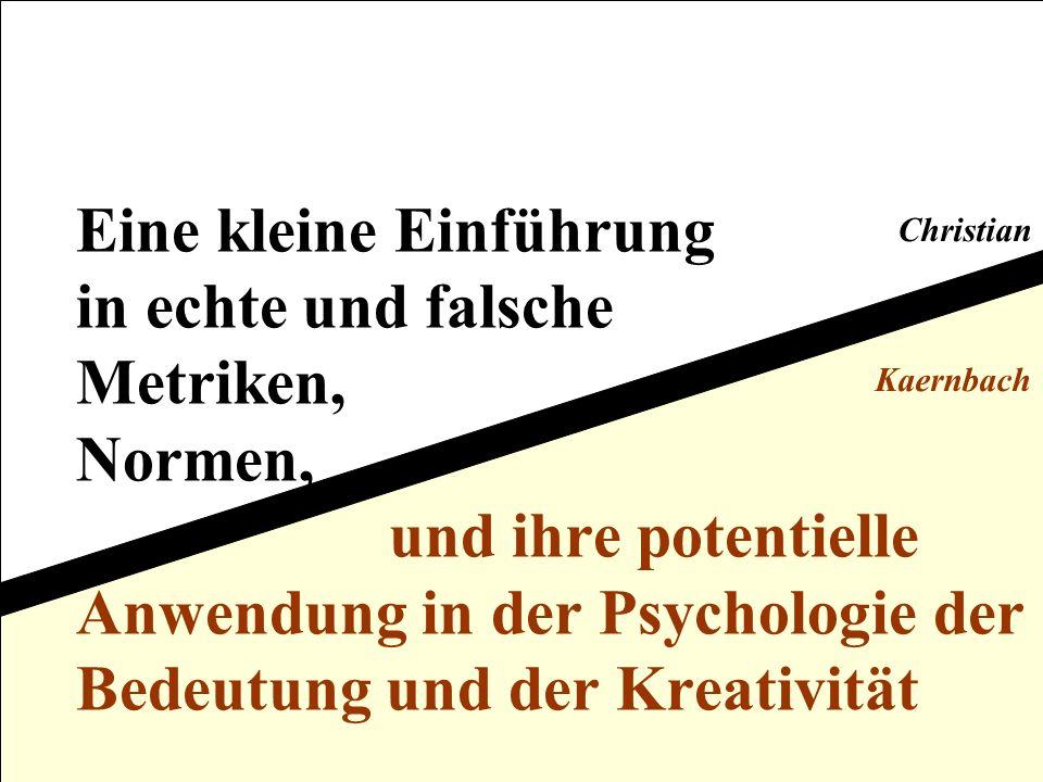 Eine kleine Einführung in echte und falsche Metriken, Normen, und ihre potentielle Anwendung in der Psychologie der Bedeutung und der Kreativität Chri