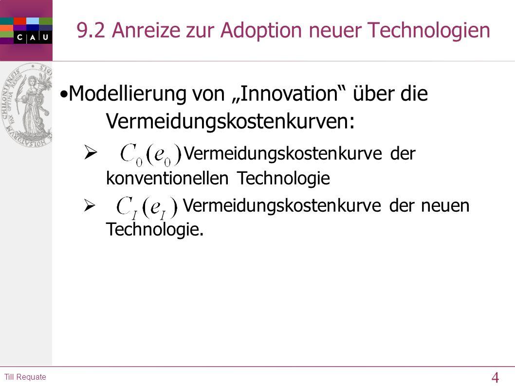 3 Till Requate 9.1 Motivation Technologischer Fortschritt spielt wichtige Rolle sowohl bzgl. Adoption als auch F&E von: Schadstoff-ärmeren Technologie