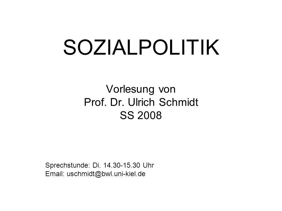 SOZIALPOLITIK Vorlesung von Prof.Dr. Ulrich Schmidt SS 2008 Sprechstunde: Di.