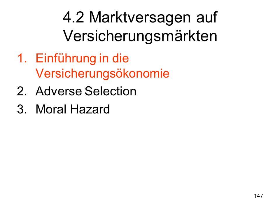147 4.2 Marktversagen auf Versicherungsmärkten 1.Einführung in die Versicherungsökonomie 2.Adverse Selection 3.Moral Hazard