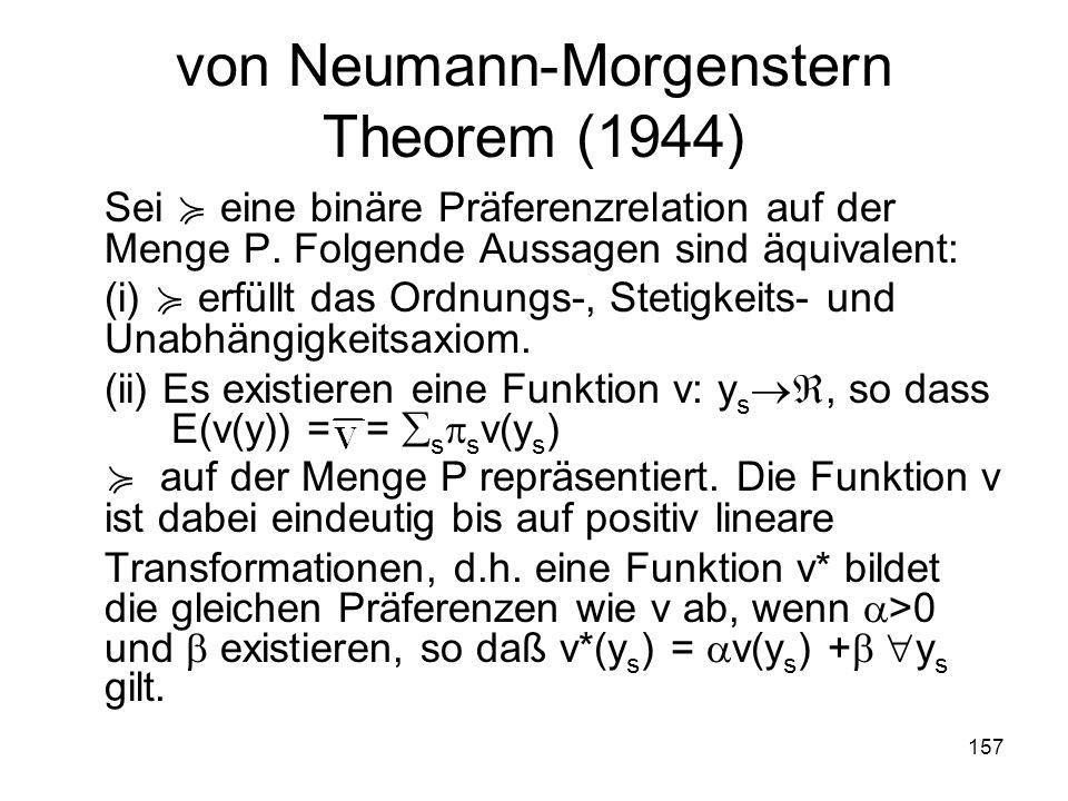 157 von Neumann-Morgenstern Theorem (1944) Sei eine binäre Präferenzrelation auf der Menge P.