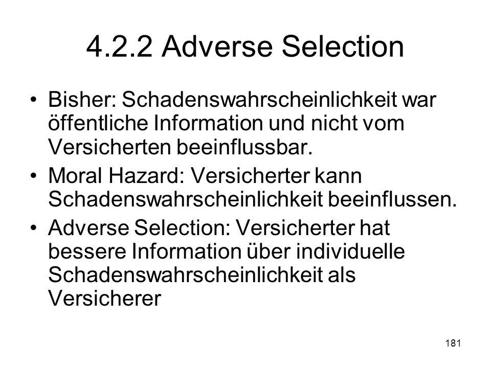 181 4.2.2 Adverse Selection Bisher: Schadenswahrscheinlichkeit war öffentliche Information und nicht vom Versicherten beeinflussbar.