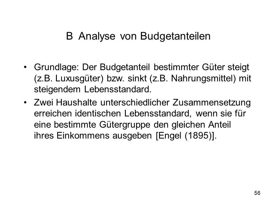 56 B Analyse von Budgetanteilen Grundlage: Der Budgetanteil bestimmter Güter steigt (z.B.
