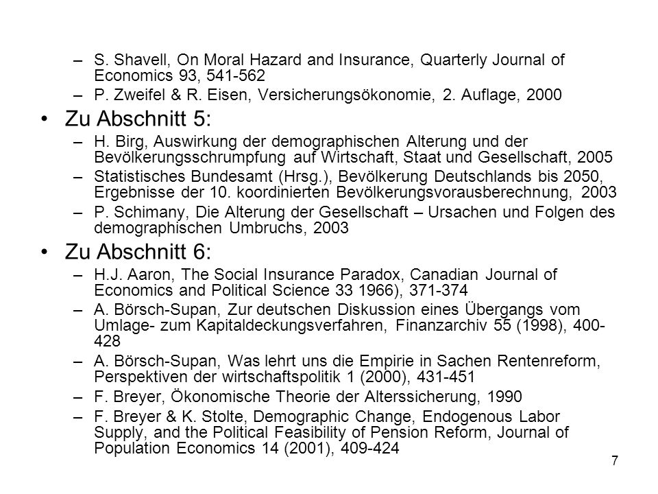 7 –S. Shavell, On Moral Hazard and Insurance, Quarterly Journal of Economics 93, 541-562 –P. Zweifel & R. Eisen, Versicherungsökonomie, 2. Auflage, 20