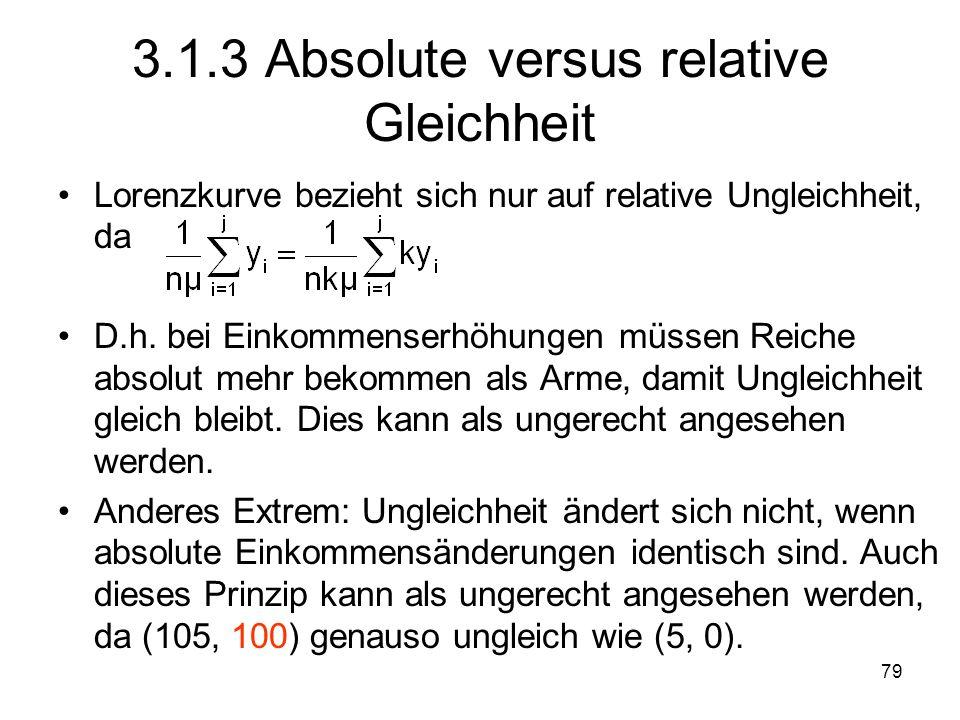 79 3.1.3 Absolute versus relative Gleichheit Lorenzkurve bezieht sich nur auf relative Ungleichheit, da D.h.