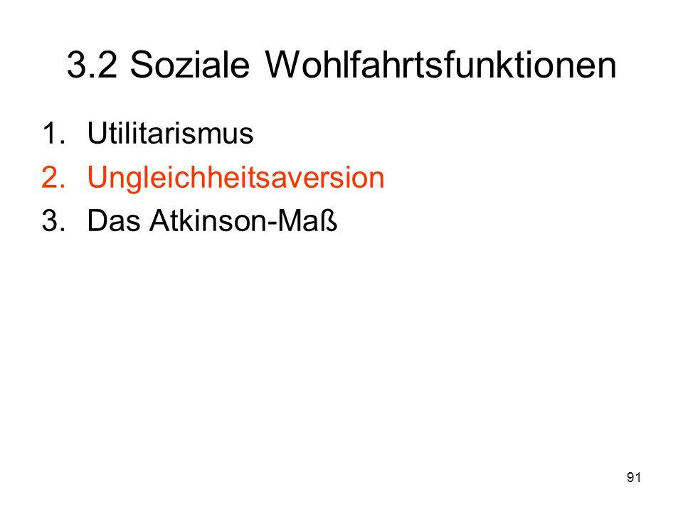 91 3.2 Soziale Wohlfahrtsfunktionen 1.Utilitarismus 2.Ungleichheitsaversion 3.Das Atkinson-Maß