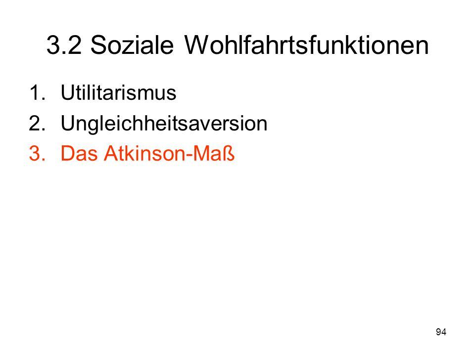 94 3.2 Soziale Wohlfahrtsfunktionen 1.Utilitarismus 2.Ungleichheitsaversion 3.Das Atkinson-Maß