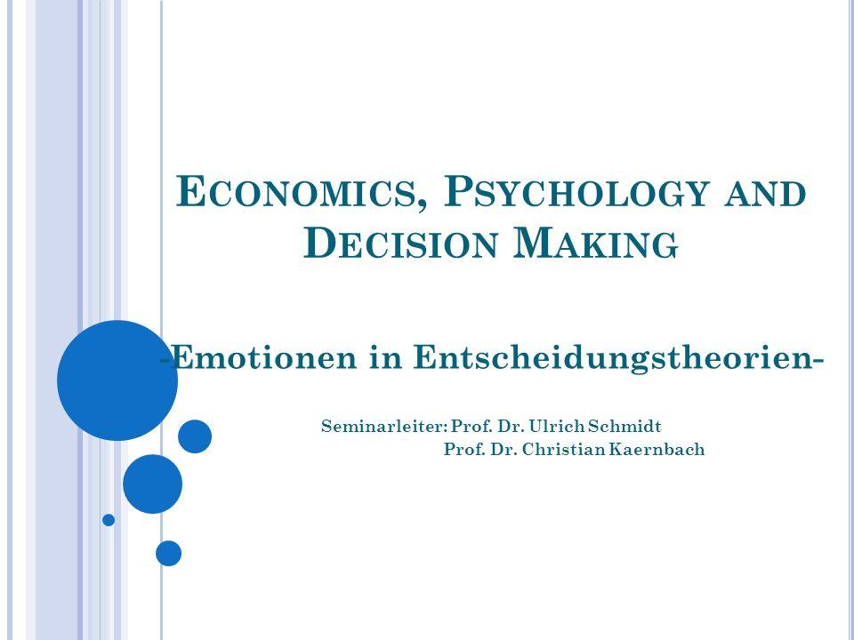 N EUROÖKONOMIE G RUNDVERSTÄNDNIS Gründe für das Interesse der Ökonomen an der Neurowissenschaft Fehlen begründeter Aussagen in intra- und interperso- nellen Entscheidungsprozessen Lieferung von Gründen für bestimmtes Verhalten Emotionen in Entscheidungstheorien
