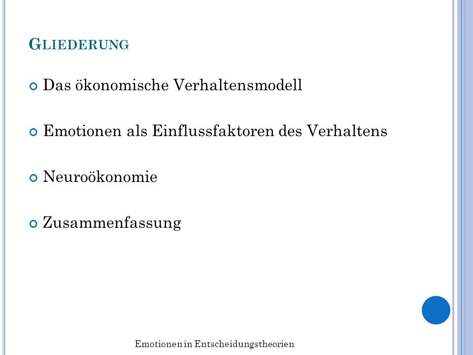 G LIEDERUNG Das ökonomische Verhaltensmodell Emotionen als Einflussfaktoren des Verhaltens Neuroökonomie Zusammenfassung