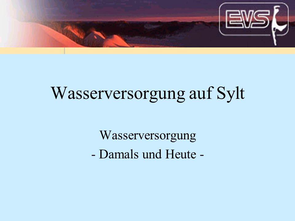 Wasserversorgung auf Sylt Wasserversorgung - Damals und Heute -