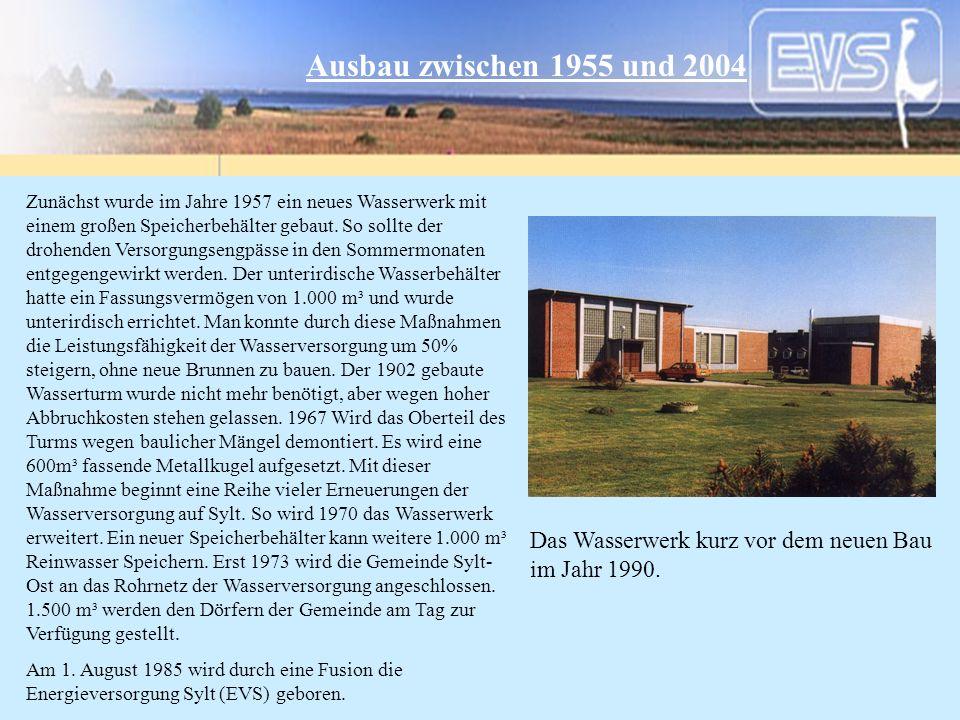 Ausbau zwischen 1955 und 2004 Zunächst wurde im Jahre 1957 ein neues Wasserwerk mit einem großen Speicherbehälter gebaut. So sollte der drohenden Vers