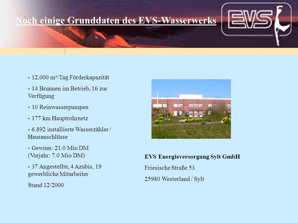 Noch einige Grunddaten des EVS-Wasserwerks - 12.000 m³/Tag Förderkapazität - 14 Brunnen im Betrieb, 16 zur Verfügung - 10 Reinwasserpumpen - 177 km Ha