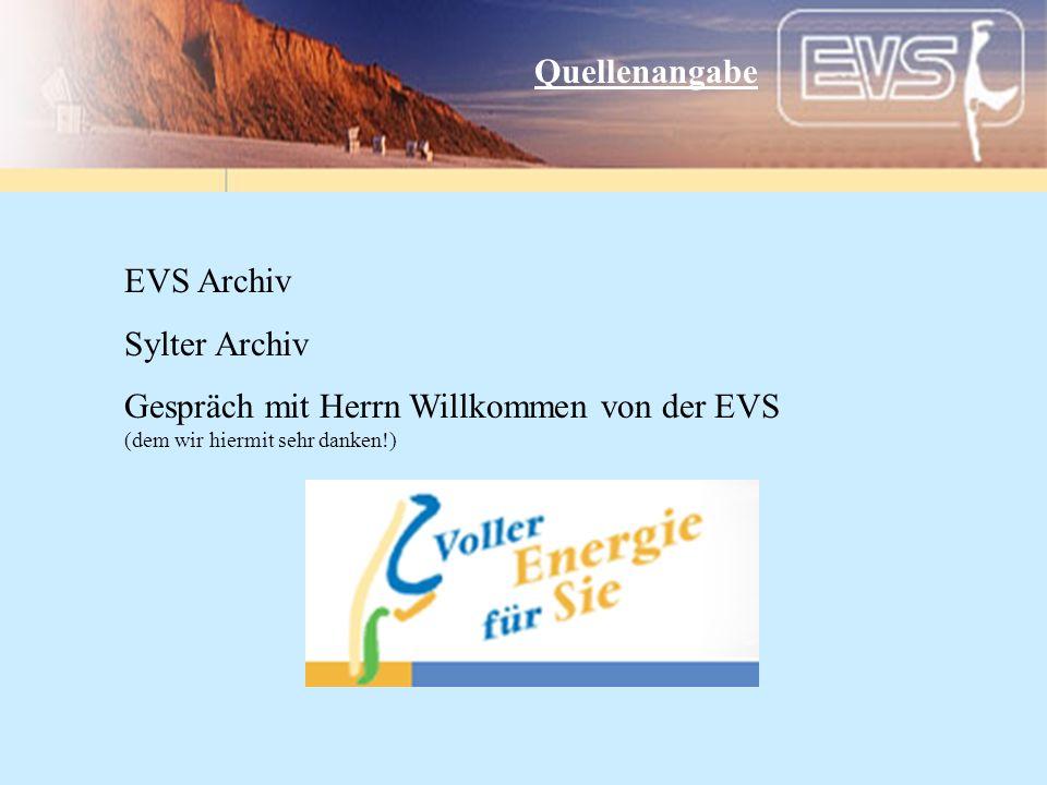 Quellenangabe EVS Archiv Sylter Archiv Gespräch mit Herrn Willkommen von der EVS (dem wir hiermit sehr danken!)