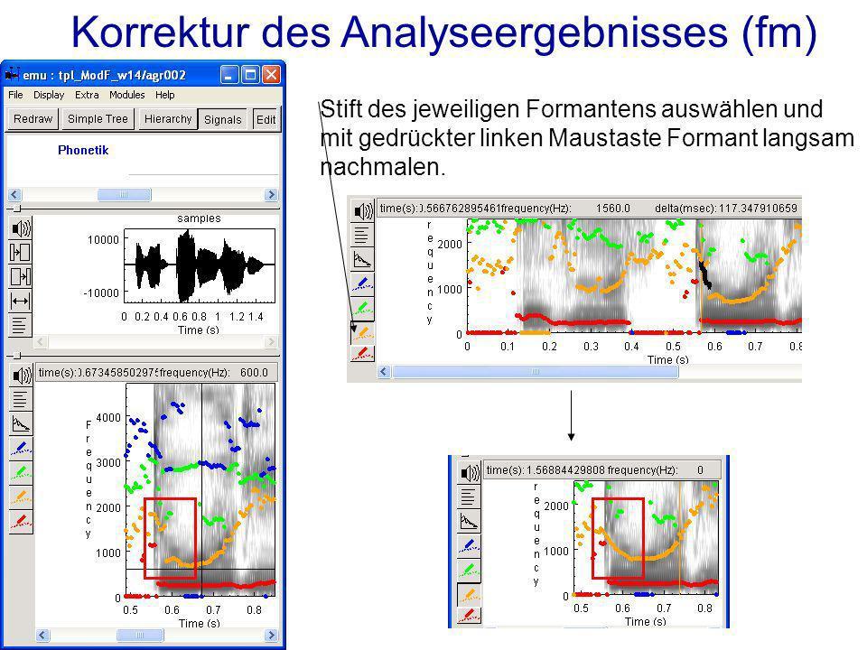 Korrektur des Analyseergebnisses (fm) Stift des jeweiligen Formantens auswählen und mit gedrückter linken Maustaste Formant langsam nachmalen.