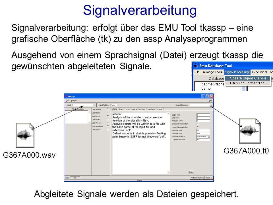 Signalverarbeitung: erfolgt über das EMU Tool tkassp – eine grafische Oberfläche (tk) zu den assp Analyseprogrammen Ausgehend von einem Sprachsignal (Datei) erzeugt tkassp die gewünschten abgeleiteten Signale.