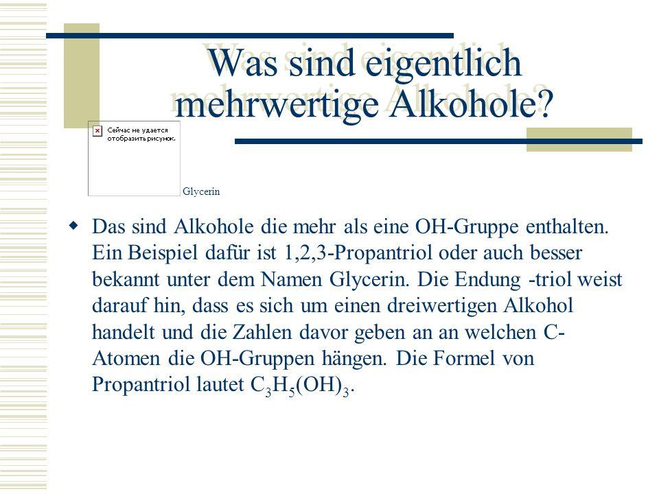 Was sind eigentlich mehrwertige Alkohole? Das sind Alkohole die mehr als eine OH-Gruppe enthalten. Ein Beispiel dafür ist 1,2,3-Propantriol oder auch