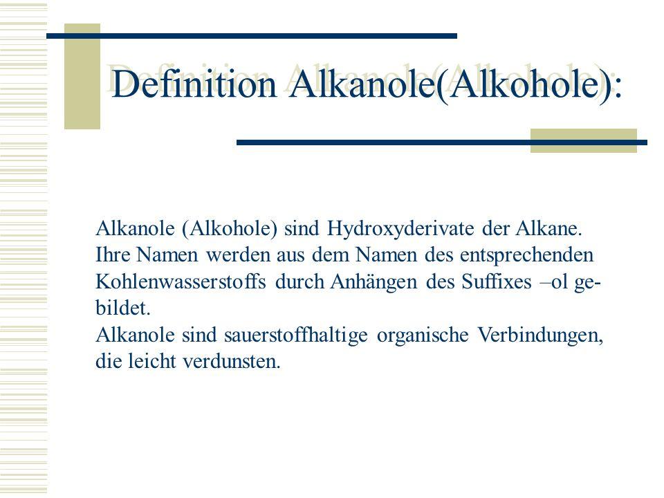Definition Alkanole(Alkohole): Alkanole (Alkohole) sind Hydroxyderivate der Alkane. Ihre Namen werden aus dem Namen des entsprechenden Kohlenwassersto