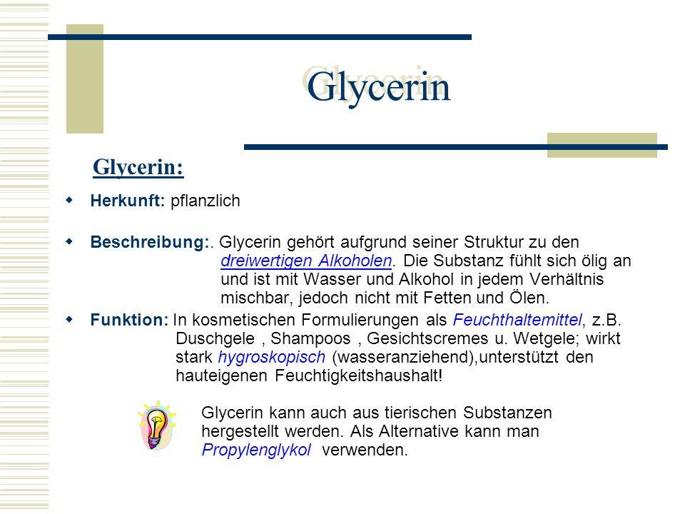 Glycerin Herkunft: pflanzlich Beschreibung:. Glycerin gehört aufgrund seiner Struktur zu den dreiwertigen Alkoholen. Die Substanz fühlt sich ölig an u