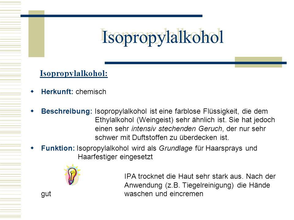 Isopropylalkohol Herkunft: chemisch Beschreibung: Isopropylalkohol ist eine farblose Flüssigkeit, die dem Ethylalkohol (Weingeist) sehr ähnlich ist. S
