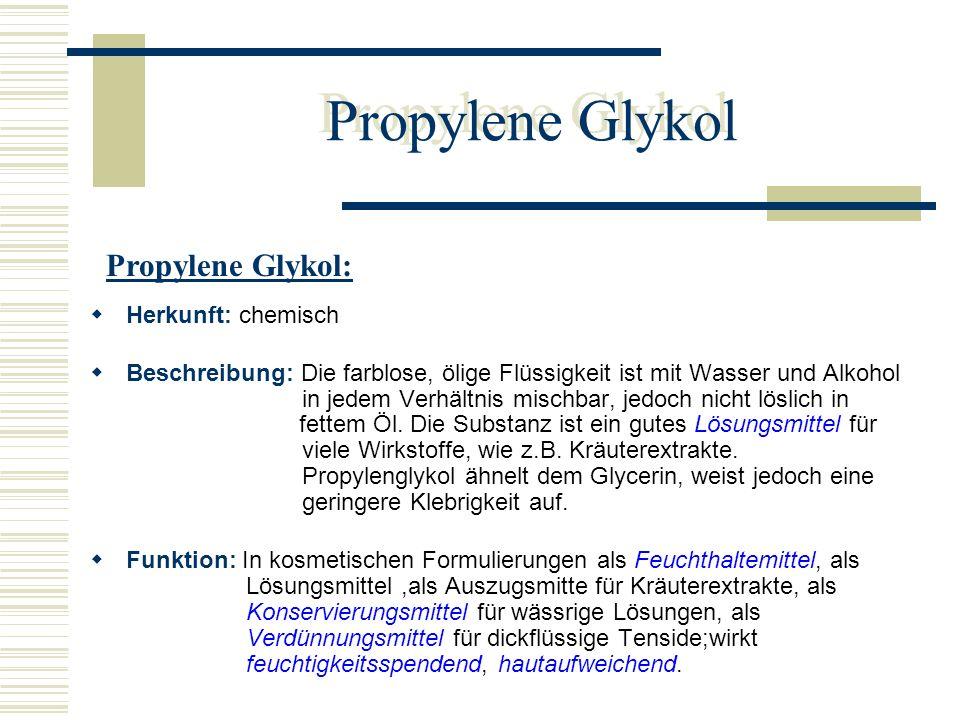 Propylene Glykol Herkunft: chemisch Beschreibung: Die farblose, ölige Flüssigkeit ist mit Wasser und Alkohol in jedem Verhältnis mischbar, jedoch nich