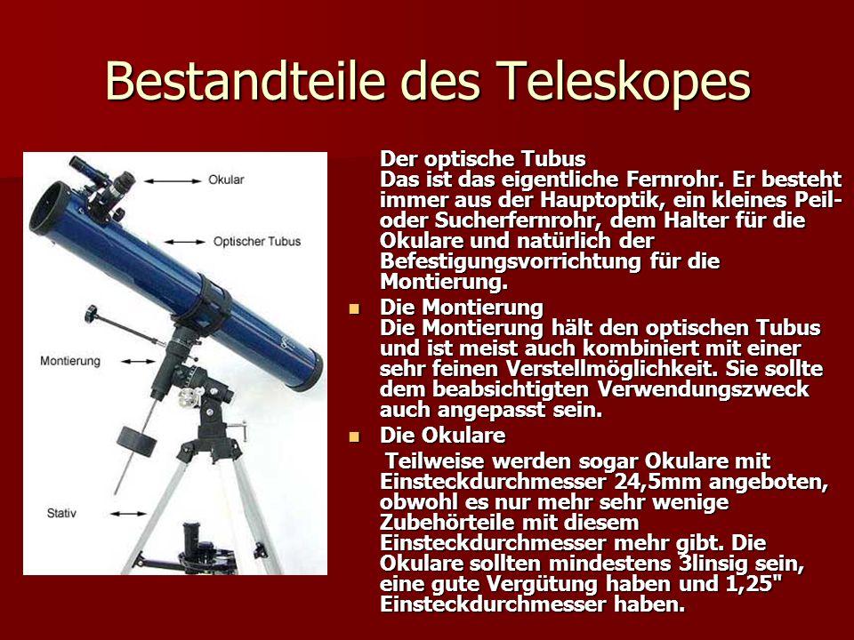 Bestandteile des Teleskopes Der optische Tubus Das ist das eigentliche Fernrohr.