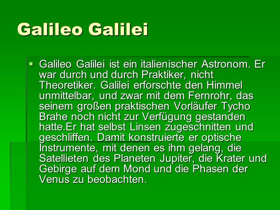 Galileo Galilei Galileo Galilei ist ein italienischer Astronom.