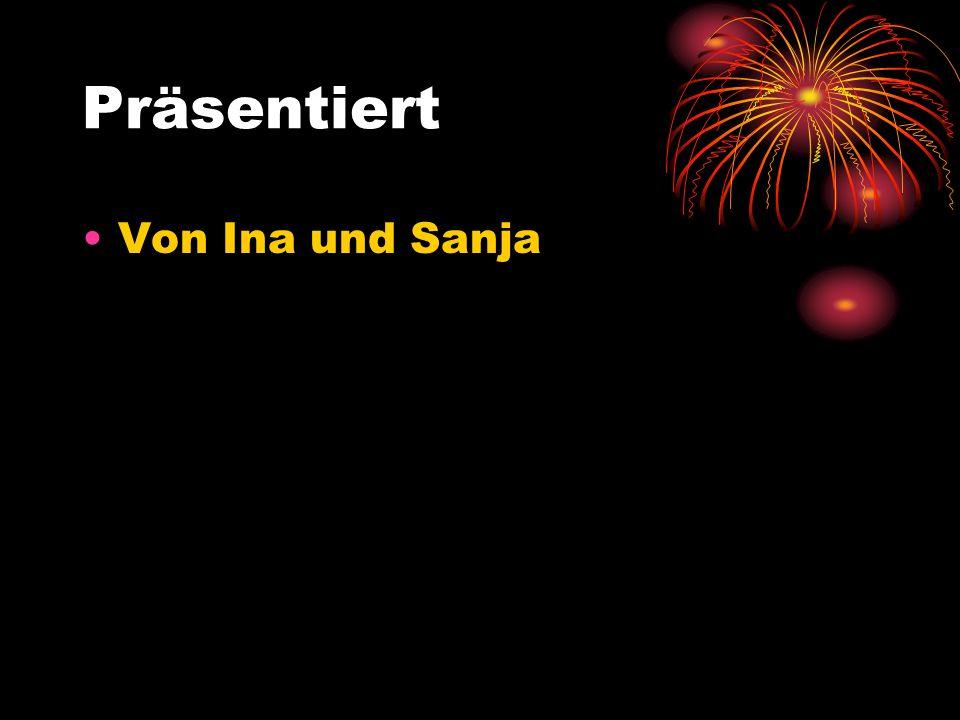 Präsentiert Von Ina und Sanja