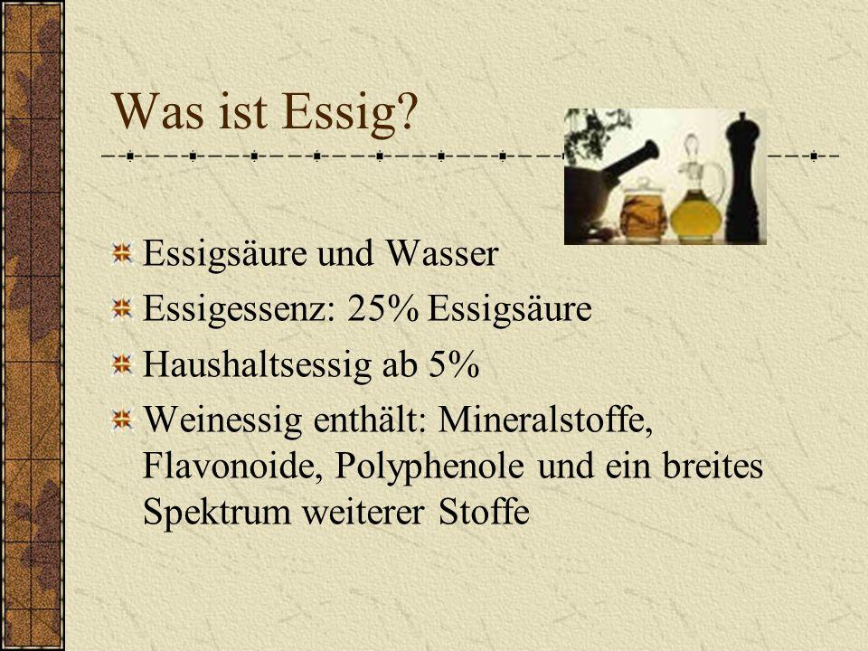Geschichte Essig ist mindestens 8000 Jahre alt Römer benutzten es als durstlöschendes Getränk Griechen tunkten ihr Brot darin ein Im 13.
