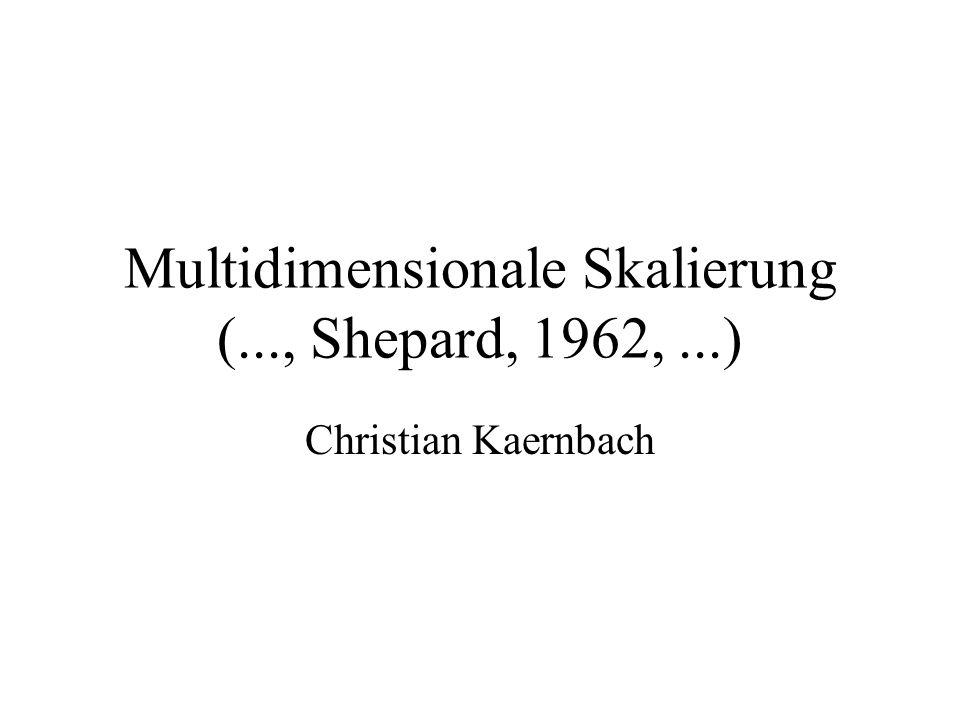Multidimensionale Skalierung (..., Shepard, 1962,...) Christian Kaernbach