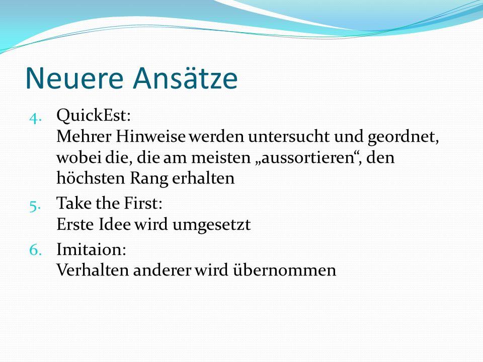 Neuere Ansätze 4. QuickEst: Mehrer Hinweise werden untersucht und geordnet, wobei die, die am meisten aussortieren, den höchsten Rang erhalten 5. Take