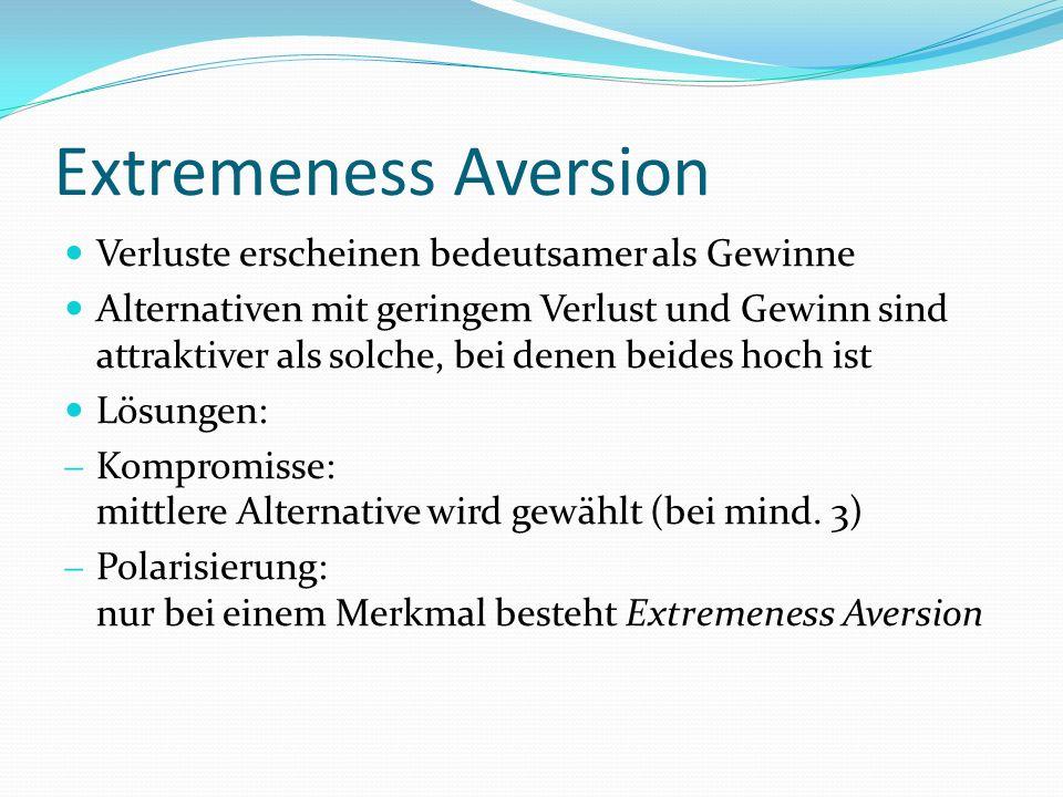 Extremeness Aversion Verluste erscheinen bedeutsamer als Gewinne Alternativen mit geringem Verlust und Gewinn sind attraktiver als solche, bei denen b