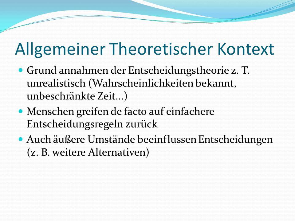 Allgemeiner Theoretischer Kontext Grund annahmen der Entscheidungstheorie z. T. unrealistisch (Wahrscheinlichkeiten bekannt, unbeschränkte Zeit...) Me