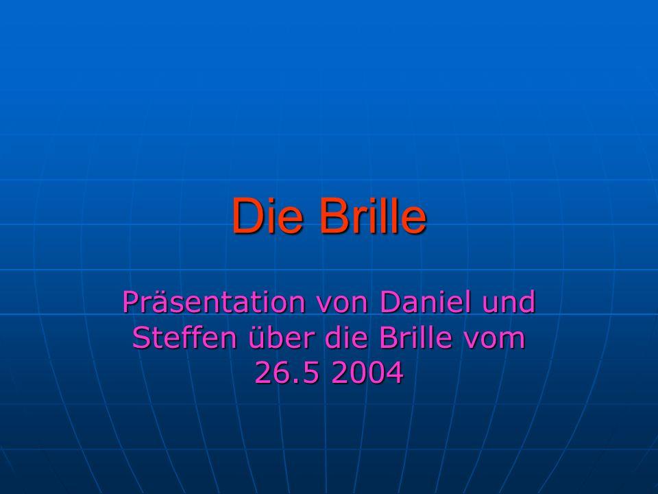 Die Brille Präsentation von Daniel und Steffen über die Brille vom 26.5 2004