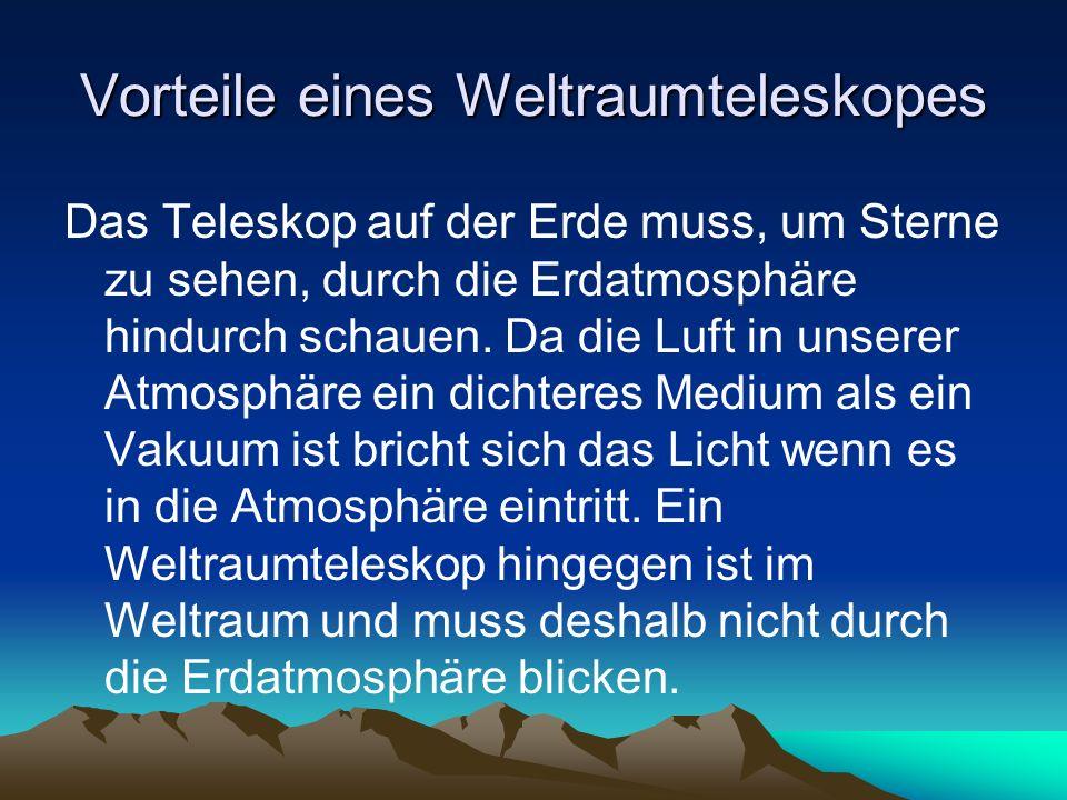 Vorteile eines Weltraumteleskopes Das Teleskop auf der Erde muss, um Sterne zu sehen, durch die Erdatmosphäre hindurch schauen. Da die Luft in unserer