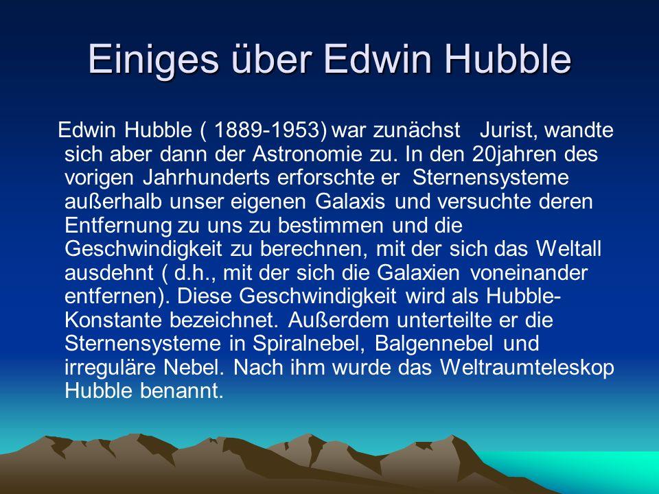 Einiges über Edwin Hubble Edwin Hubble ( 1889-1953) war zunächst Jurist, wandte sich aber dann der Astronomie zu. In den 20jahren des vorigen Jahrhund