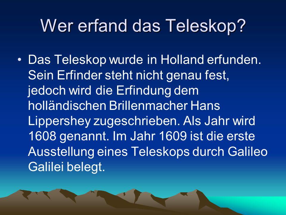 Wer erfand das Teleskop? Das Teleskop wurde in Holland erfunden. Sein Erfinder steht nicht genau fest, jedoch wird die Erfindung dem holländischen Bri