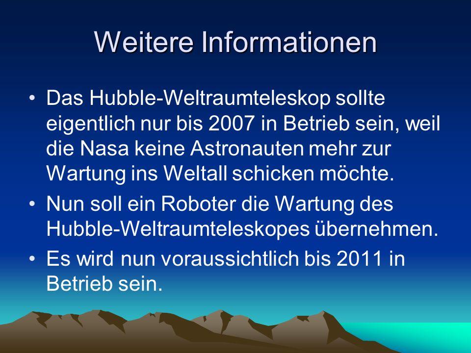 Weitere Informationen Das Hubble-Weltraumteleskop sollte eigentlich nur bis 2007 in Betrieb sein, weil die Nasa keine Astronauten mehr zur Wartung ins