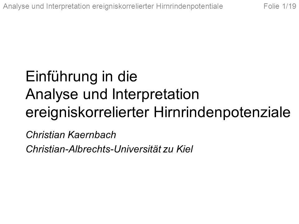 Analyse und Interpretation ereigniskorrelierter HirnrindenpotentialeFolie 1/19 Einführung in die Analyse und Interpretation ereigniskorrelierter Hirnrindenpotenziale Christian Kaernbach Christian-Albrechts-Universität zu Kiel