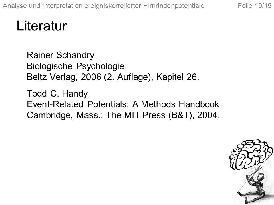 Analyse und Interpretation ereigniskorrelierter HirnrindenpotentialeFolie 19/19 Literatur Rainer Schandry Biologische Psychologie Beltz Verlag, 2006 (