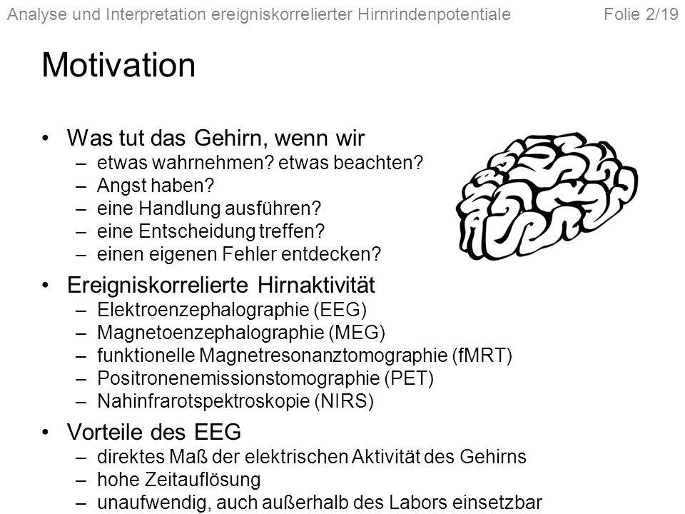 Analyse und Interpretation ereigniskorrelierter HirnrindenpotentialeFolie 2/19 Motivation Was tut das Gehirn, wenn wir –etwas wahrnehmen? etwas beacht