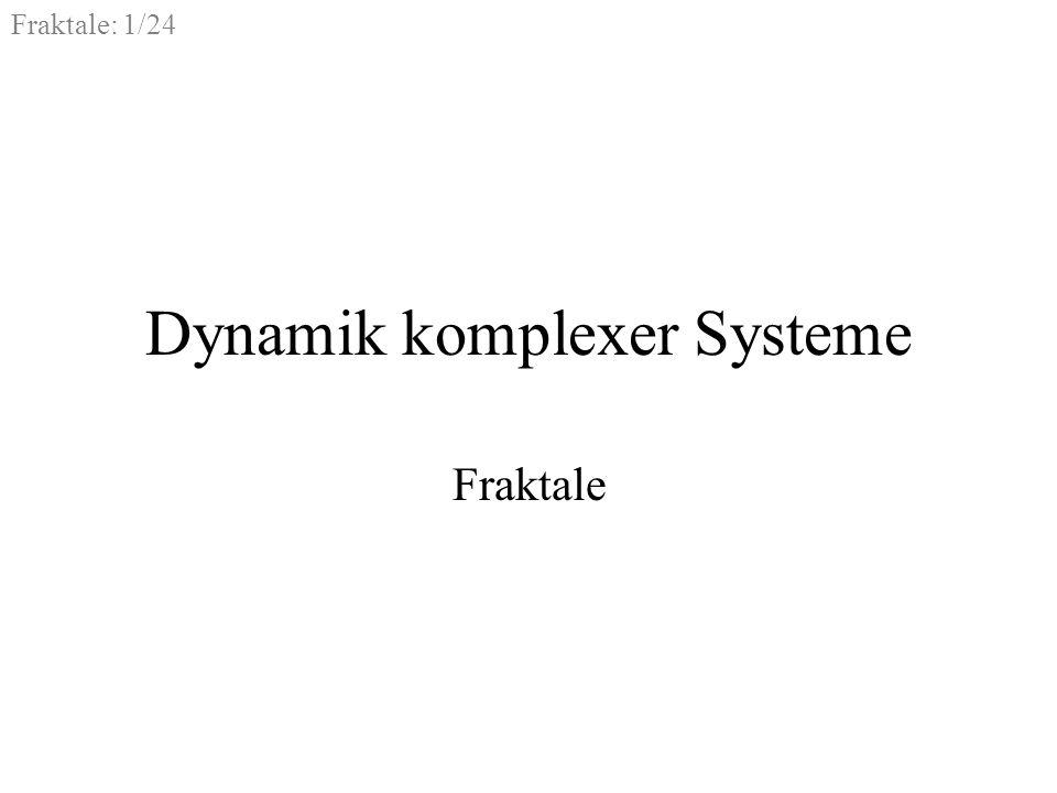 Fraktale: 1/24 Dynamik komplexer Systeme Fraktale