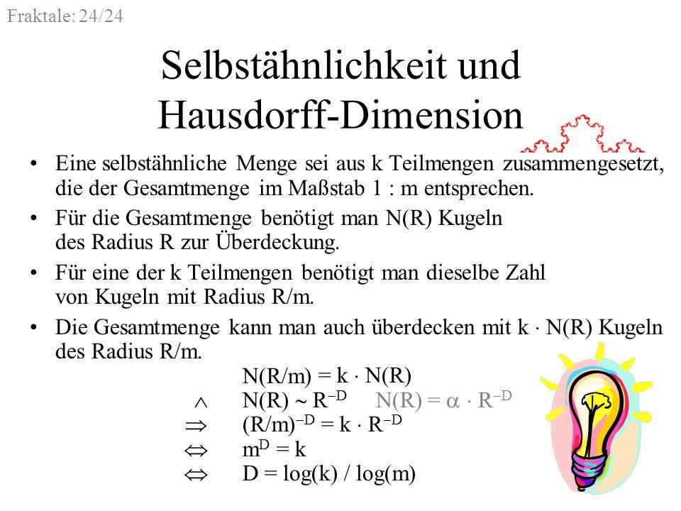 Fraktale: 24/24 N(R/m) = k N(R) N(R) R D N(R) = R D (R/m) D = k R D m D = k D = log(k) / log(m) Selbstähnlichkeit und Hausdorff-Dimension Eine selbstä