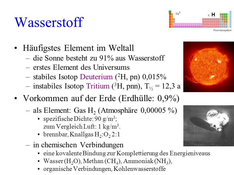 Wasserstoff Häufigstes Element im Weltall –die Sonne besteht zu 91% aus Wasserstoff –erstes Element des Universums –stabiles Isotop Deuterium ( 2 H, p