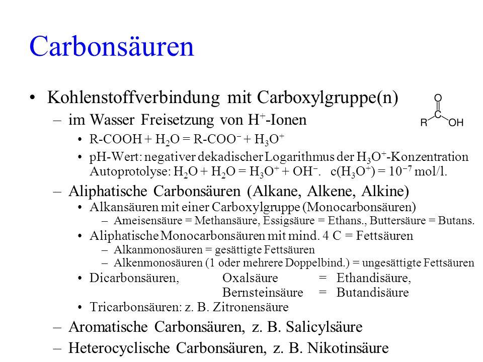 Carbonsäuren Kohlenstoffverbindung mit Carboxylgruppe(n) –im Wasser Freisetzung von H + -Ionen R-COOH + H 2 O = R-COO + H 3 O + pH-Wert: negativer dek