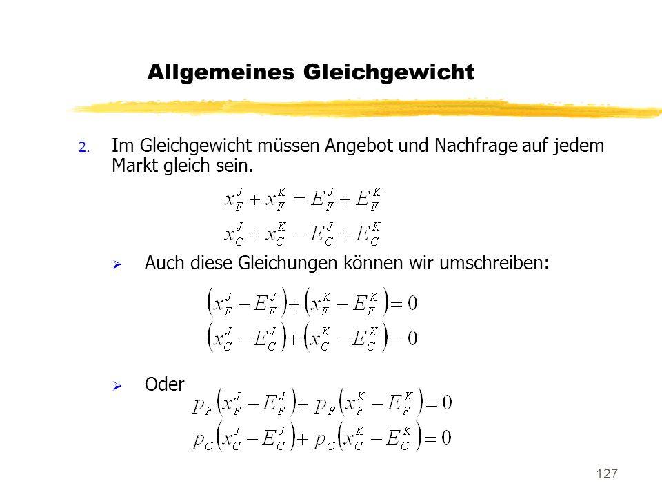 127 2. Im Gleichgewicht müssen Angebot und Nachfrage auf jedem Markt gleich sein. Auch diese Gleichungen können wir umschreiben: Oder Allgemeines Glei